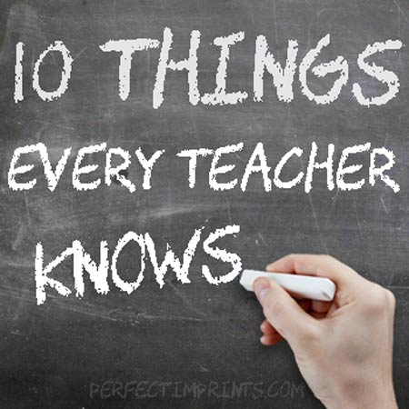 10 Things Every Teacher Knows - National Teacher Appreciation Week