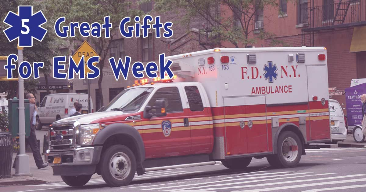 5 Great Gifts for EMS Week - Gifts for Paramedics and EMTs