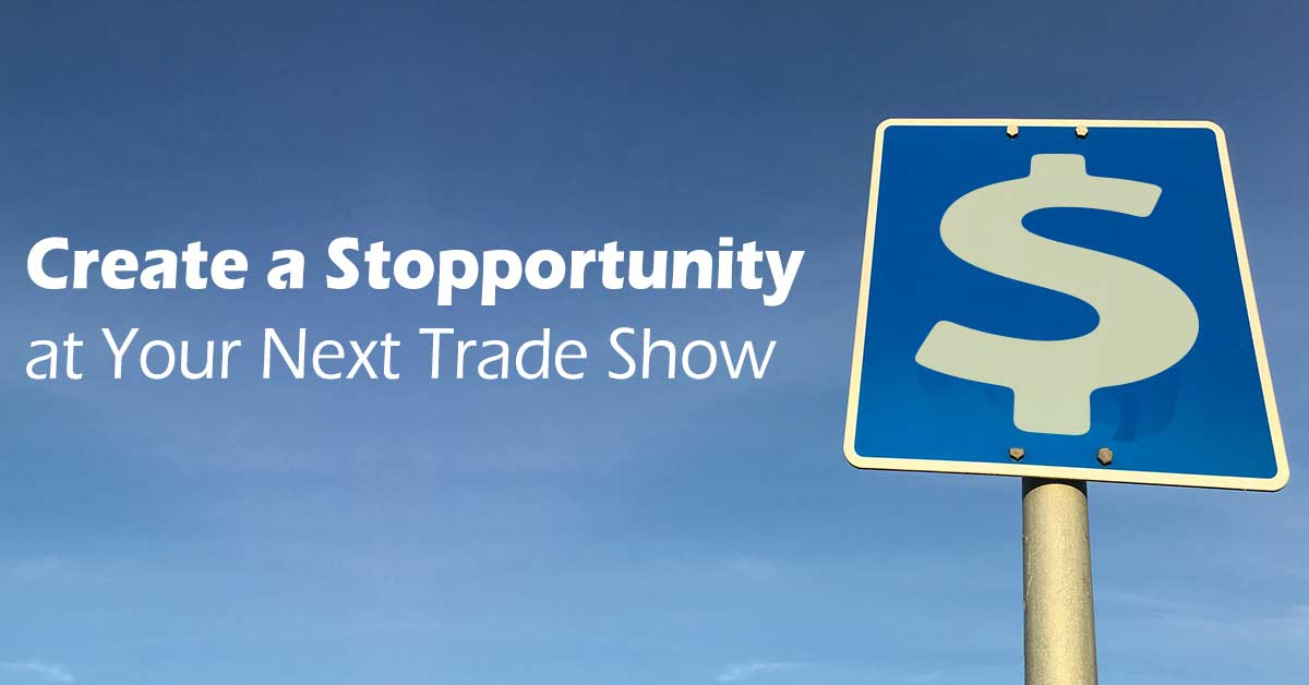 Create a Trade Show Stopportunity - Get more action at your booth