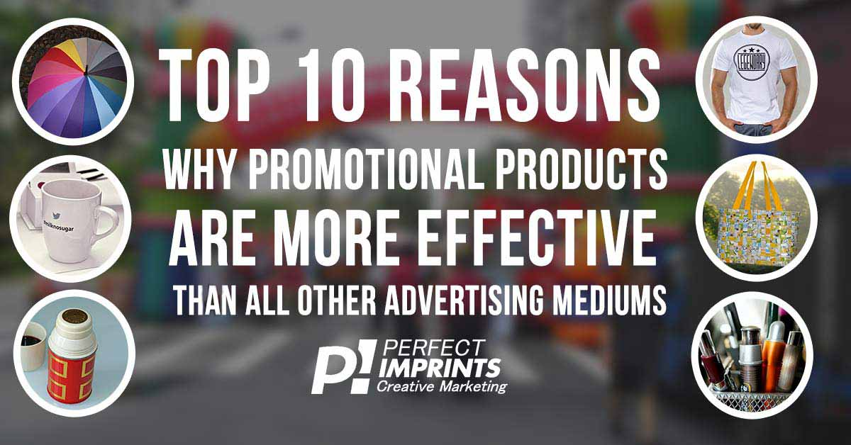 The Top 10 Reasons Why Promotional Products Are More Effective Than All Other Advertising Mediums