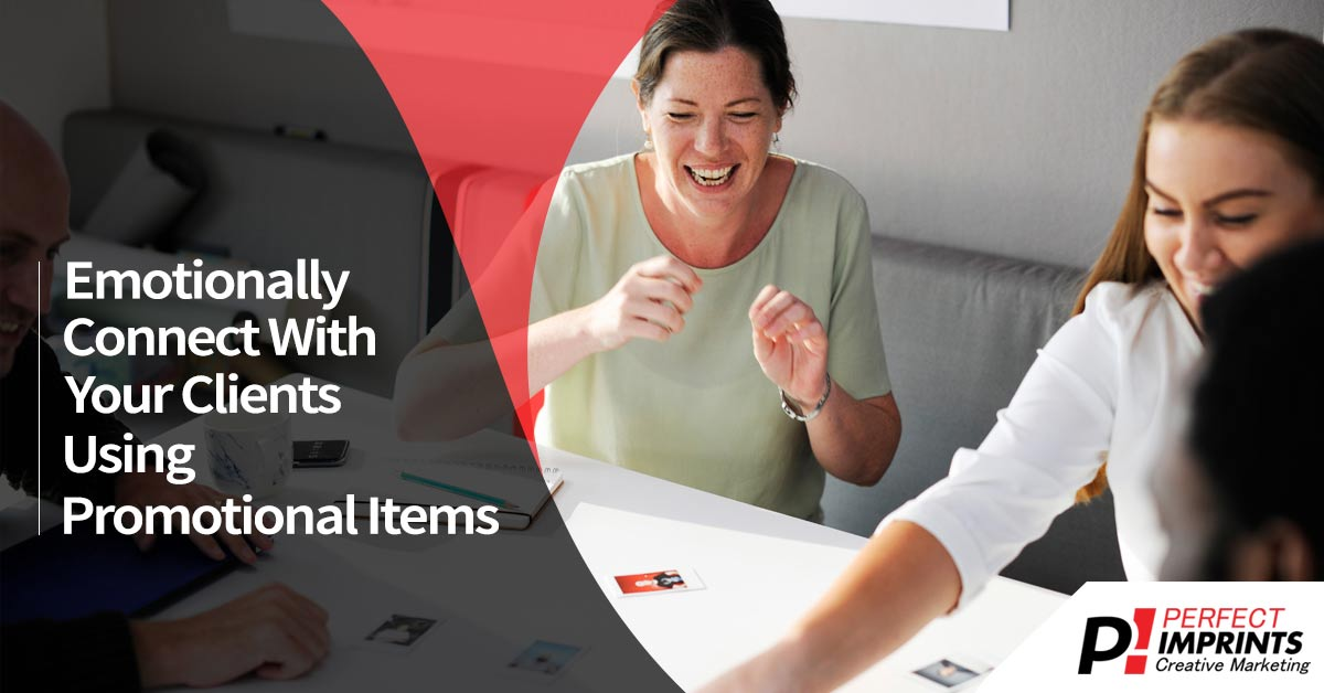 Emotionally Connect With Your Clients Using Promotional Products