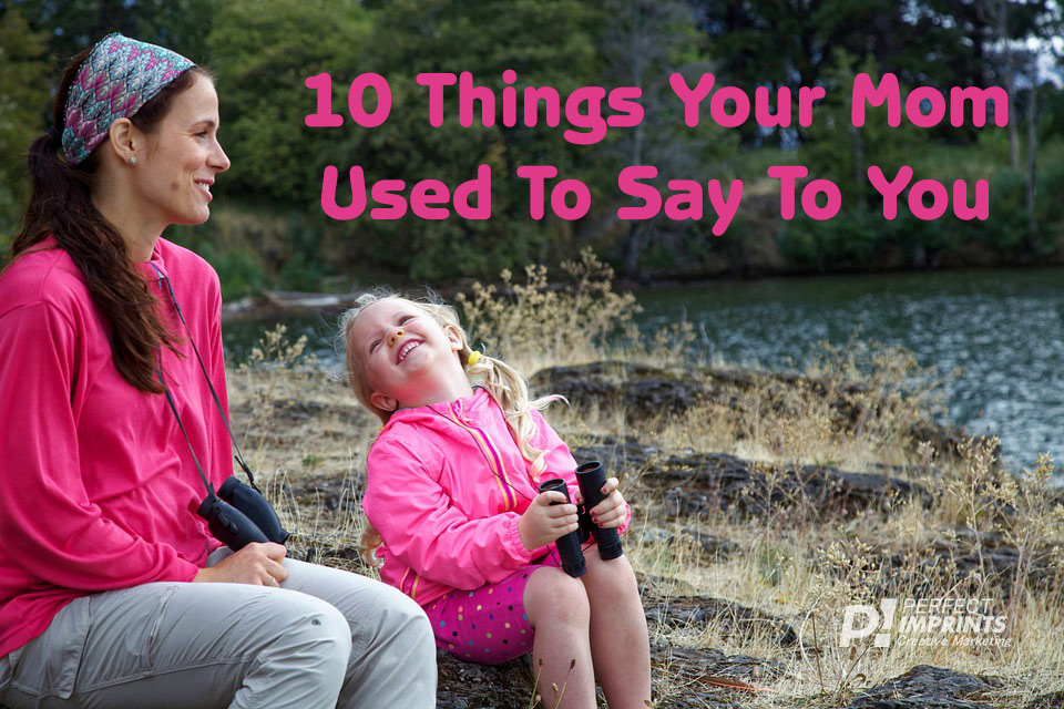 10 things your Mom used to say to you when you were a child