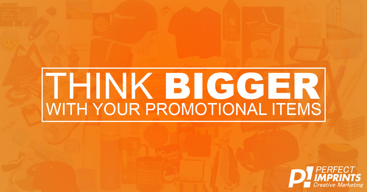 Think Bigger With Your Promotional Items