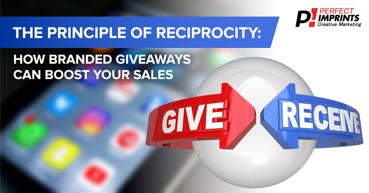 The Principle of Reciprocity - How Branded Giveaways Can Boost Sales