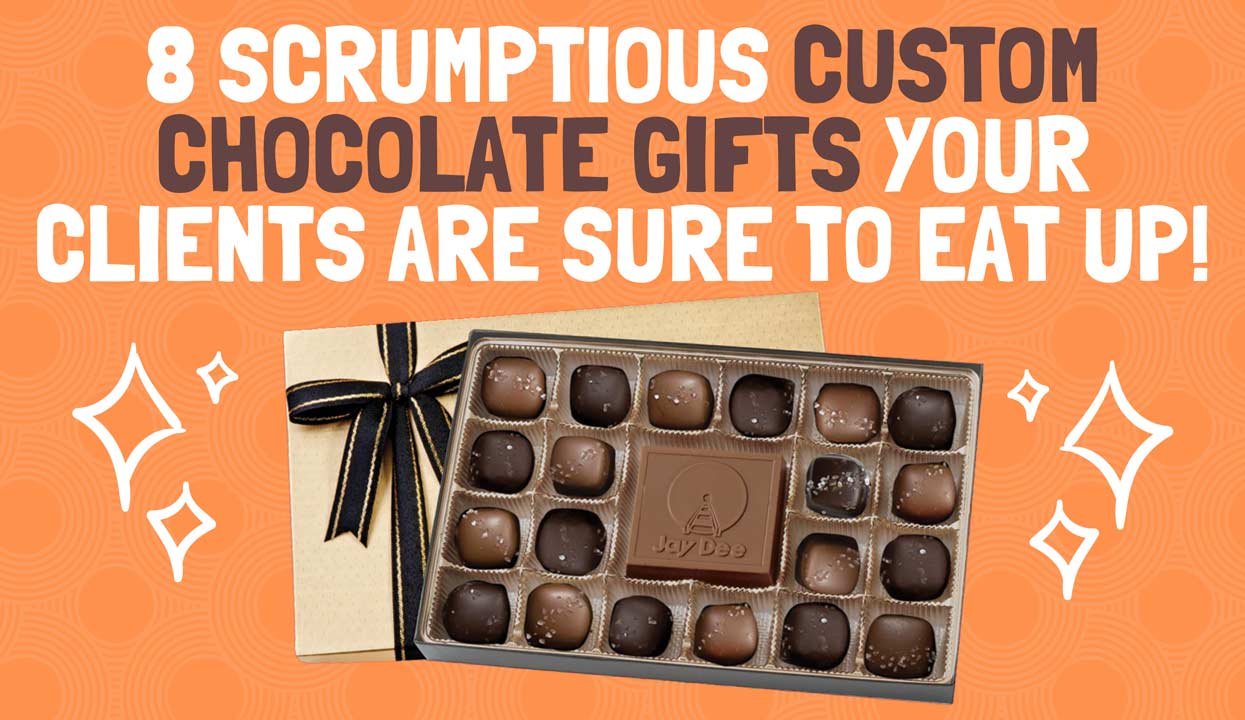 8 Scrumptious Custom Chocolate Gifts Your Clients Are Sure to Eat Up!