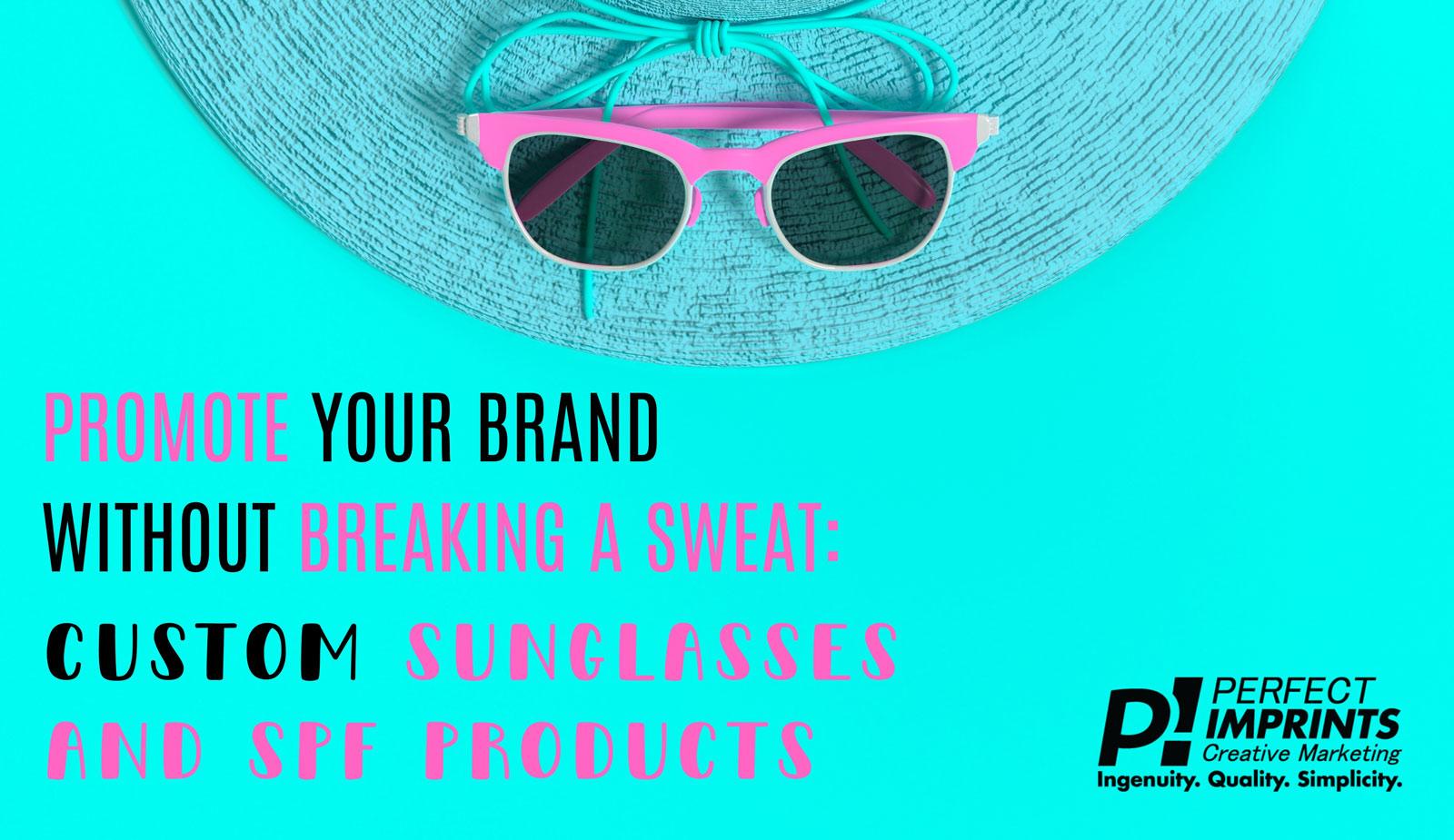 Custom Sunglasses and Promotional Sunscreen