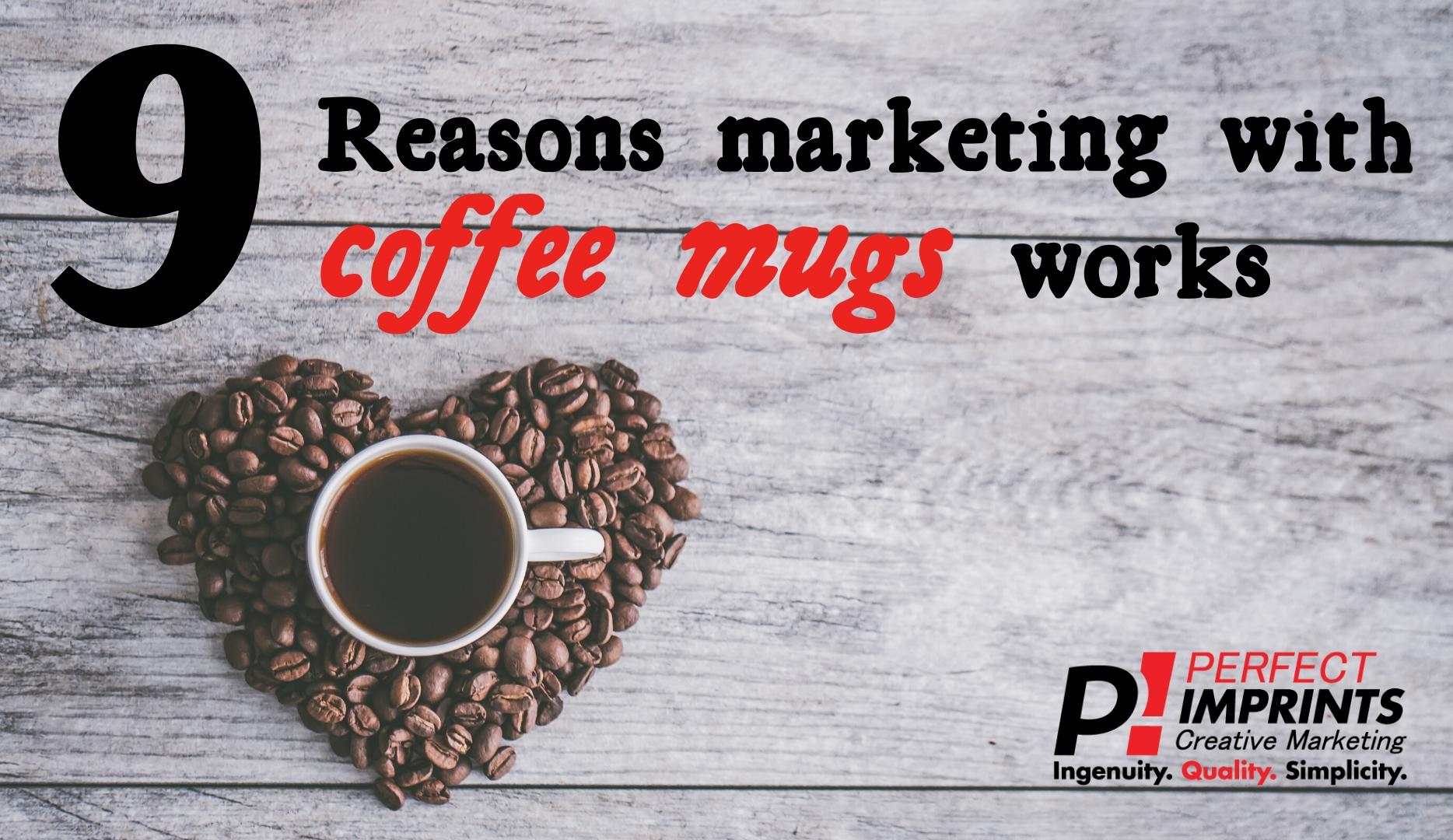 9 Reasons Marketing with Coffee Mugs Work